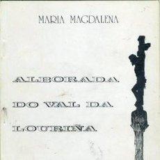 Libros de segunda mano: ALBORADA DO VAL DA LOURIÑA. POESIA.. MARÍA MAGDALENA 1986.. Lote 218864928