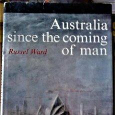 Libros de segunda mano: RUSSELL WARD - AUSTRALIA SINCE THE COMING OF MAN (INGLÉS). Lote 218900198