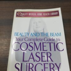 Libros de segunda mano: YOUR COMPLETE GUIDE TO COSMETIC LASER SURGERY. BEATY AND THE BEAM. 1998.. Lote 219062688