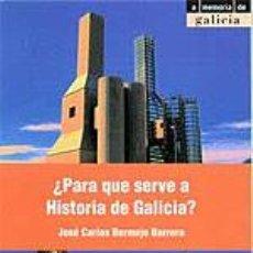 Libri di seconda mano: PARA QUE SERVE A HISTORIA DE GALICIA? - JOSÉ CARLOS BERMEJO BARRERA. Lote 219487287