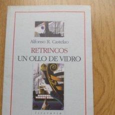 Libros de segunda mano: LIBRO RETRINCOS UN OLLO DE VIDRIO ALFONSO R. CASTELAO. Lote 219509191