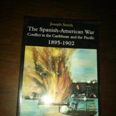 Libros de segunda mano: THE SPANISH-AMERICAN WAR. CONFLICT IN THE CARIBBEAN AND THE PACIFIC. 1895-1902. JOSEPH SMITH. 1994.. Lote 219913576