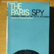 Libros de segunda mano: THE PARIS SPY. A DISCREET GUIDE TO THE CITY´S PLEASURES. REYMOND RUDORFF. 1969. Lote 220658312