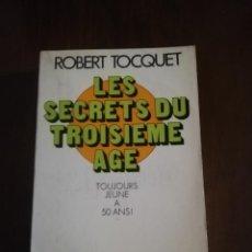 Libros de segunda mano: LES SECRETS DU TROISIEME AGE. ROBERT TOCQUET. J.C. LATTES/ EDITION SPECIALE. 1973.. Lote 221160033