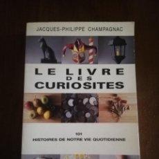 Libros de segunda mano: LE LIVRE DES CURIOSITES. JACQUES- PHILIPPE CHAMPAGNA. EDITIONS MICHEL DE MAULE. 1987.. Lote 221163975