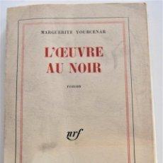 Libros de segunda mano: L´OEUVRE AU NOIR - MARGUERITE YOURDENAR - EN FRANCÉS - EDITORIAL GALLIMARD AÑO 1968. Lote 221455396