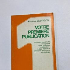 Libros de segunda mano: VOTRE PREMIERE PUBLICATION. FRANÇOIS BENSAÇON. 12º ED. PARIS, 1974. PAGS: 147. EN FRANCES.. Lote 221556703
