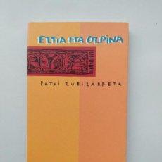 Libros de segunda mano: ELTIA ETA OLPINA. PATXI ZUBIZARRETA. EN EUSKERA. TDK542. Lote 222070516