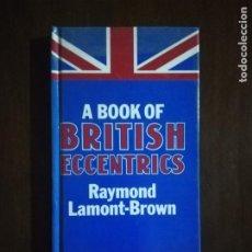 Libros de segunda mano: A BOOK OF BRITISH ECCENTRICS. RAYMOND LAMONT- BROWN, 1984.. Lote 222182856