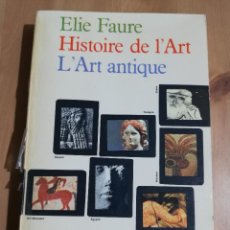 Libros de segunda mano: HISTOIRE DE L'ART. L'ART ANTIQUE (ELIE FAURE). Lote 223527753