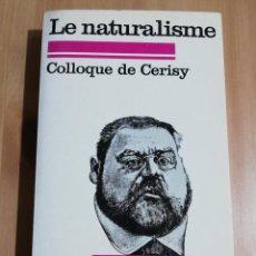 Libros de segunda mano: COLLOQUE DE CERISY: LE NATURALISME. Lote 223530793