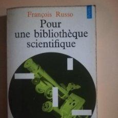 Libros de segunda mano: POUR UNE BIBLIOTHEQUE SCIENTIFIQUE. FRANÇOIS RUSSO. EDITIONS DU SEUIL. 1972.. Lote 227774090