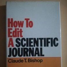 Libros de segunda mano: HOW TO EDIT A SCIENTIFIC JOURNAL. CLAUDE T. BISHOP. ISI PRESS. PHILADELPHIA. 1984.. Lote 227774895
