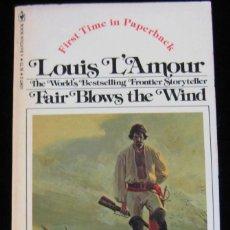 Libros de segunda mano: LOUIS L´AMOUR FAIR BLOWS THE WIND EN INGLES PRIMERA VEZ EDITADA EN NOVELA 1977. Lote 228370610
