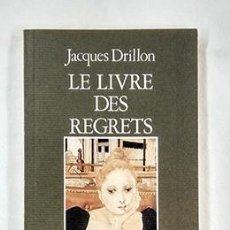 Libros de segunda mano: JACQUES DRILLON · LE LIVRE DES REGRETS. ACTES SUD, 1987. Lote 228508477