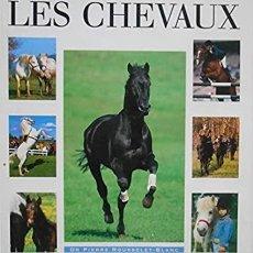 Libros de segunda mano: LES CHEVAUX CONNAÎTRE & DÉCOUVRIR PIERRE ROUSSELET-BLANC. Lote 231633965