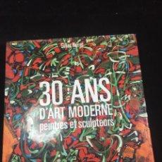 Libros de segunda mano: 30 ANS D'ART MODERNE PEINTRES ET SCULPTEURS. GILLES NÉRET. 1988. Lote 231661610