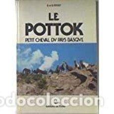 Libros de segunda mano: LE POTTOK. PETIT CHEVAL DU PAYS BASQUE ANTOINE Y DOMINIQUE PERRET/KATHERINNE GALLOWAY. Lote 231924405