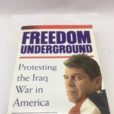 Libros de segunda mano: FREEDOM UNDERGROUMD, PROTESTING THE IRAQ WAR IN AMERICA - CARL RISING-MOORE AND BECKY OBERG. Lote 233738645