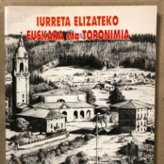 Libros de segunda mano: IURRETAKO ELIZATEKO EUSKARA ETA TOPONIMIA. ALBERTO ERRAZTI IGARTUA.. Lote 235150710