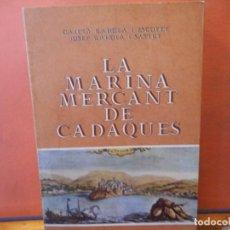 Libros de segunda mano: LA MARINA MERCANT DE CADAQUÉS. JOSEP RAHOLA I SASTRE. EDITORIAL DALMAU CARLES, PLA, S.A.. Lote 236135220