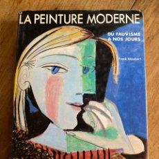 Libros de segunda mano: LA PEINTURE MODERNE / DU FAUVISME À NOS JOURS / FRANK MAUBERT. Lote 238798305