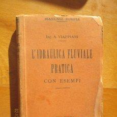 Libros de segunda mano: L'IDRAULICA FLUVIALE PRATICA CON ESEMPI - ING. A. VIAPPIANI MANUALI HOEPLI- 1919. Lote 238859280