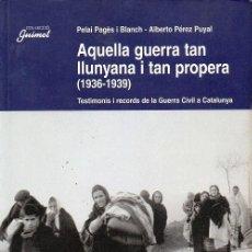 Livros em segunda mão: AQUELLA GUERRA TAN LLUNYANA I TAN PROPERA (1936-1939) - TESTIMONIS I RECORDS DE LA G. C. A CATALUNYA. Lote 239554680