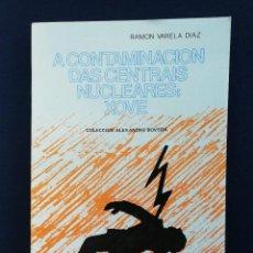 Libros de segunda mano: A CONTAMINACIÓN DAS CENTRAIS NUCLEARES: XOVE. RAMÓN VARELA DÍAZ. Lote 240643270