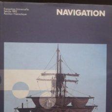 Libros de segunda mano: NAVIGATION - EXPOSITION UNIVERSELLE SEVILLA - 1992 - IDIOMA FRANCES. Lote 243490935