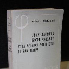 Libros de segunda mano: JEAN-JACQUES ROUSSEAU ET LA SCIENCE POLITIQUE DE SON TEMPS.- DERATHÉ, ROBERT.. Lote 244014145