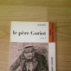 Libros de segunda mano: LOTE 2 LIBROS «LE PÈRE GORIOT» BALZAC TOMO I Y II. NOVEUAX CLASSIQUES LAROUSSE. Lote 244555380