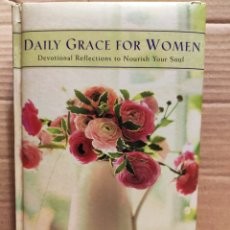 Libros de segunda mano: DAILY GRACE FOR WOMEN. DEVOTIONAL REFLECTIONS TO NOURISH YOUR SOUL.. Lote 245091460