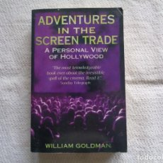 Libros de segunda mano: WILLIAM GOLDMAN. ADVENTURES IN THE SCREEN TRADE. A PERSONAL VIEW OF HOLLYWOOD. 2011. Lote 245099535