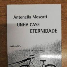 Libros de segunda mano: UNHA CASE ETERNIDAD. ANTONELLA MOSCATI. Lote 245177605