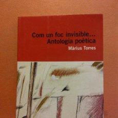 Livros em segunda mão: COM UN FOC INVISIBLE... ANTOLOGÍA POÈTICA. MÀRIUS TORRES. EDICIONS 62. Lote 245594115