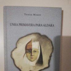 Libros de segunda mano: UNHA PRIMAVERA PARA ALDARA. TERESA MOURE. PREMIO DE TEATRO RAFAEL DIESTE 2007. EDIC. 2008. Lote 251083180