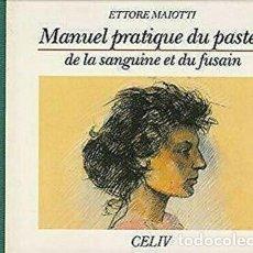 Libros de segunda mano: MANUEL PRATIQUE DU PASTEL, DE LA SANGUINE ET DU FUSAIN ETTORE MAIOTTI 1987. Lote 252690875