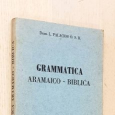 Libros de segunda mano: GRAMMATICA ARAMAICO-BIBLICA. EXERCITIIS, TEXTIBUS ET VOCABULARIO ORNATA - PALACIOS, L.. Lote 254117565