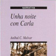 Libros de segunda mano: UNHA NOITE CON CARLA - ANÍBAL C. MALVAR. Lote 254259970