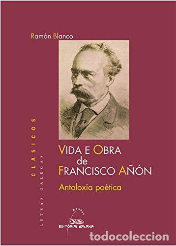 VIDA E OBRA DE FRANCISCO AÑÓN . ANTOLOXÍA POÉTICA . ED. DE RAMÓN BLANCO (Libros de Segunda Mano - Otros Idiomas)