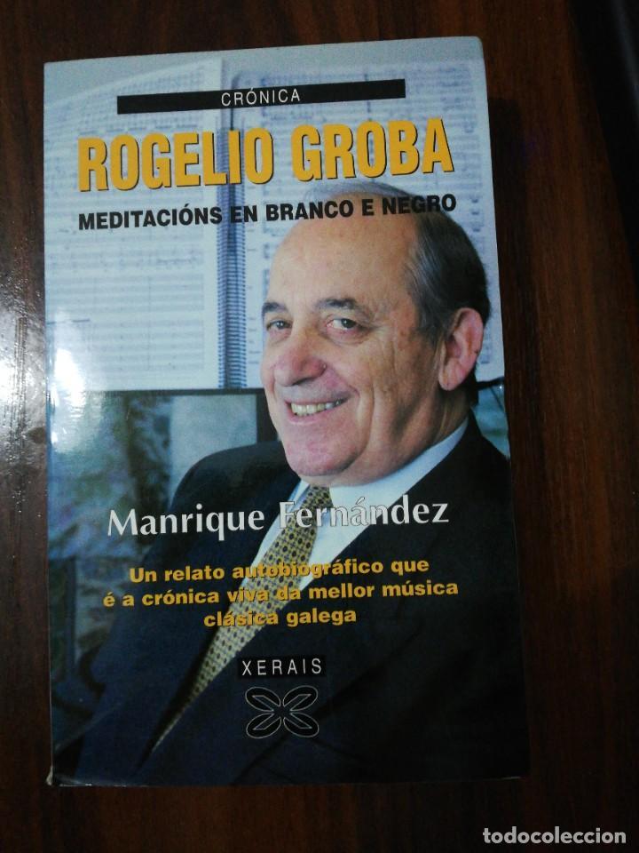 ROGELIO GROBA, MEDITACIÓNS EN BRANCO E NEGRO. MANRIQUE FERNÁNDEZ. (EN GALLEGO). XERAIS. 1999 (Libros de Segunda Mano - Otros Idiomas)