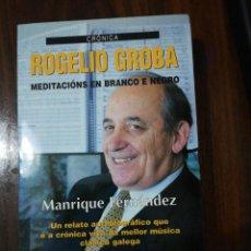 Libros de segunda mano: ROGELIO GROBA, MEDITACIÓNS EN BRANCO E NEGRO. MANRIQUE FERNÁNDEZ. (EN GALLEGO). XERAIS. 1999. Lote 255012650