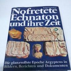 Libros de segunda mano: LIBRO NOFRETETE ECHNATON UND IHRE ZEIT EGIPTO EGIPCIOS. Lote 255018540