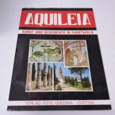 Libros de segunda mano: LIBRO AQUILEA KUNST UND GESCHICHTE IN FARBTAFELN VERLAG FOTO GHEDINA CORTINA. Lote 255021130