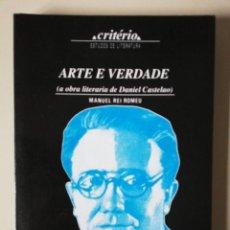 Libros de segunda mano: ARTE E VERDADE. A OBRA LITERARIA DE DANIEL CASTELAO. MANUEL REI ROMEU. 1991. Lote 255582855