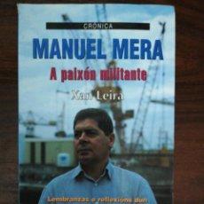 Libros de segunda mano: MANUEL MERA, A PAIXÓN MILITANTE. XAN LEIRA. XERAIS. 2000. Lote 256059620