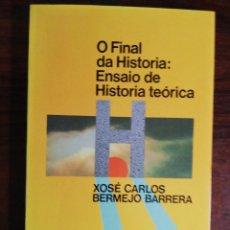 Libros de segunda mano: O FINAL DA HISTORIA: ENSAIO DE HISTORIA TEÓRICA. XOSÉ CARLOS BERMEJO BARRERA. XERAIS. 1986. Lote 257297390