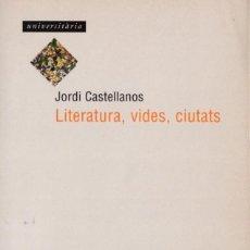 Libros de segunda mano: JORDI CASTELLANOS: LITERATURA, VIDES, CIUTATS. Lote 257705045