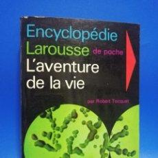Libros de segunda mano: ENCYCLOPEDIE LAROUSSE DE POCHE. L´AVENTURE DE LA VIE. ROBERT TOCQUET. 1967. PAGS. 351.. Lote 258873370